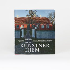 'Et kunstnerhjem. Michael og Anna Anchers Hus i Skagen og familiens boliger gennem årene'