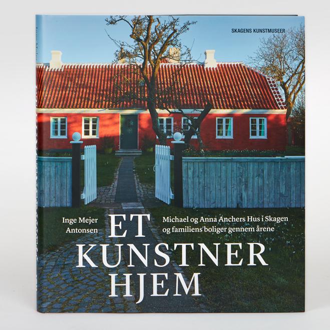 Et kunstnerhjem. Michael og Anna Anchers Hus i Skagen og familiens boliger gennem årene