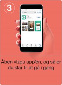 Åben Vizgu app'en, og så er du klar til at gå i gang.